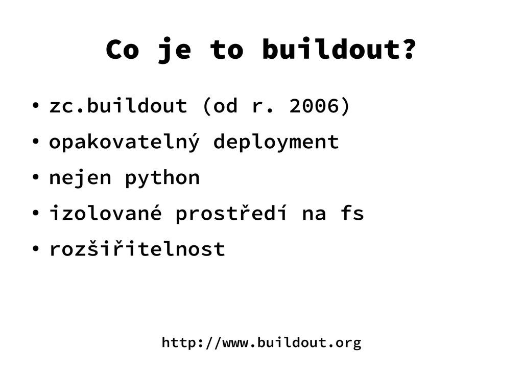 Co je to buildout? ● zc.buildout (od r. 2006) ●...