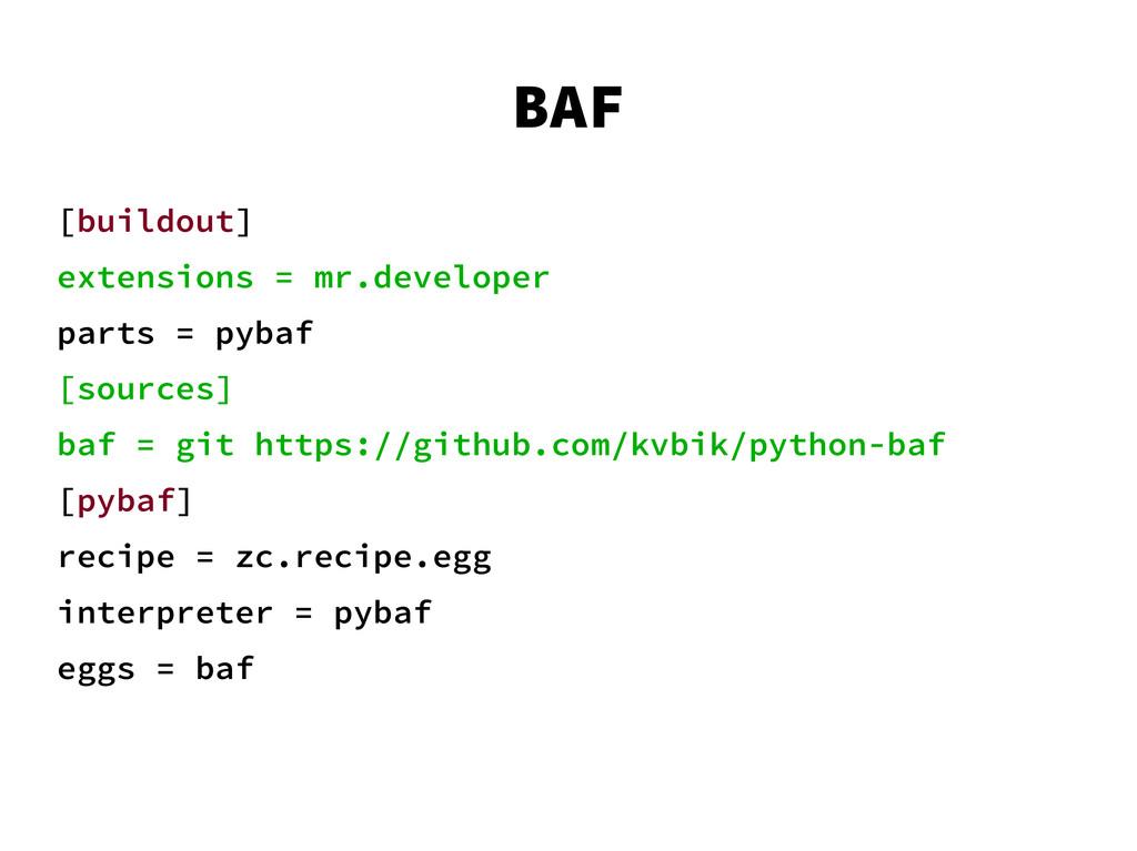 BAF [buildout] extensions = mr.developer parts ...