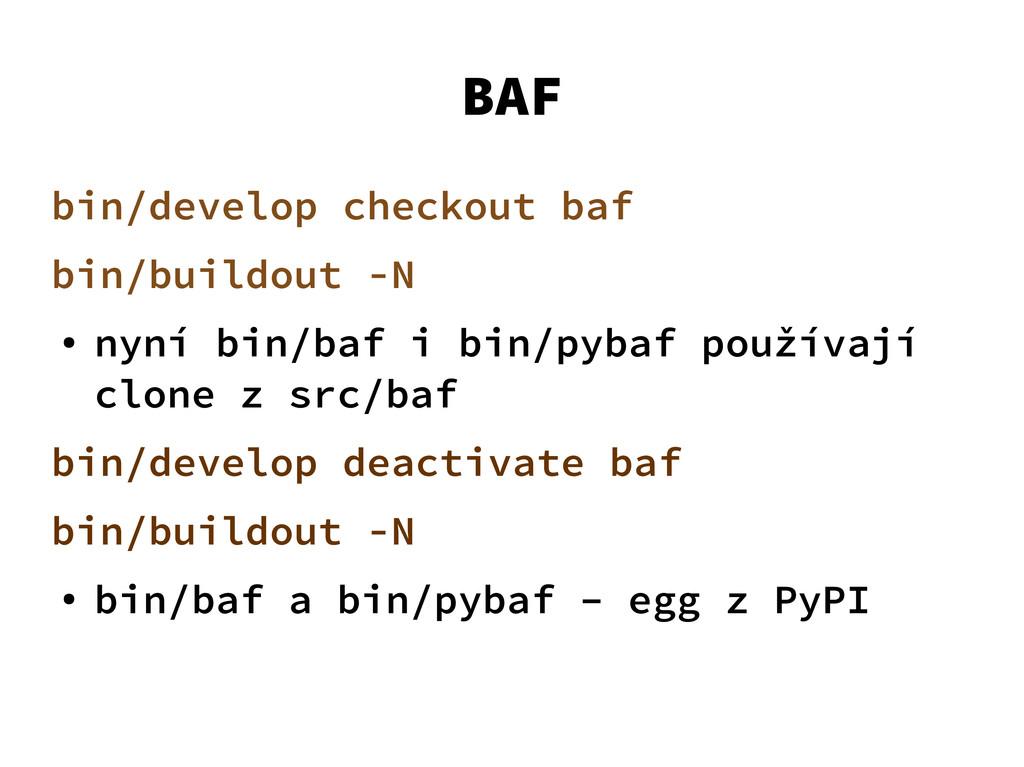BAF bin/develop checkout baf bin/buildout -N ● ...