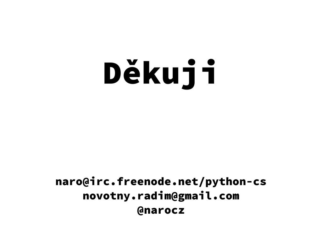 Děkuji naro@irc.freenode.net/python-cs novotny....