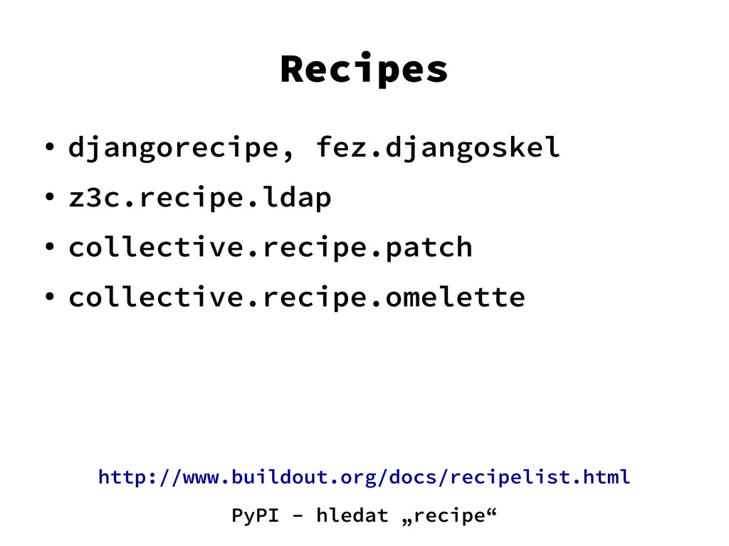 Recipes ● djangorecipe, fez.djangoskel ● z3c.re...