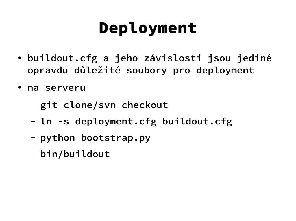 Deployment ● buildout.cfg a jeho závislosti jso...