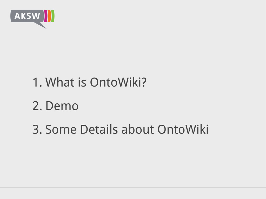 1. What is OntoWiki? 2. Demo 3. Some Details ab...