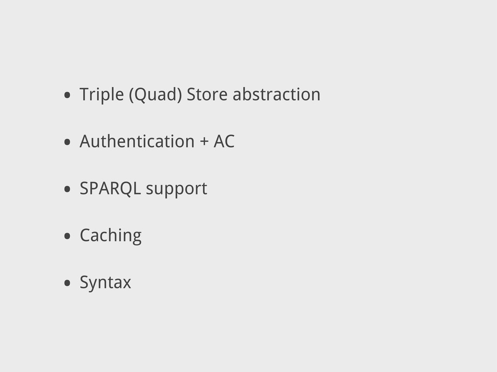 • Triple (Quad) Store abstraction • Authenticat...
