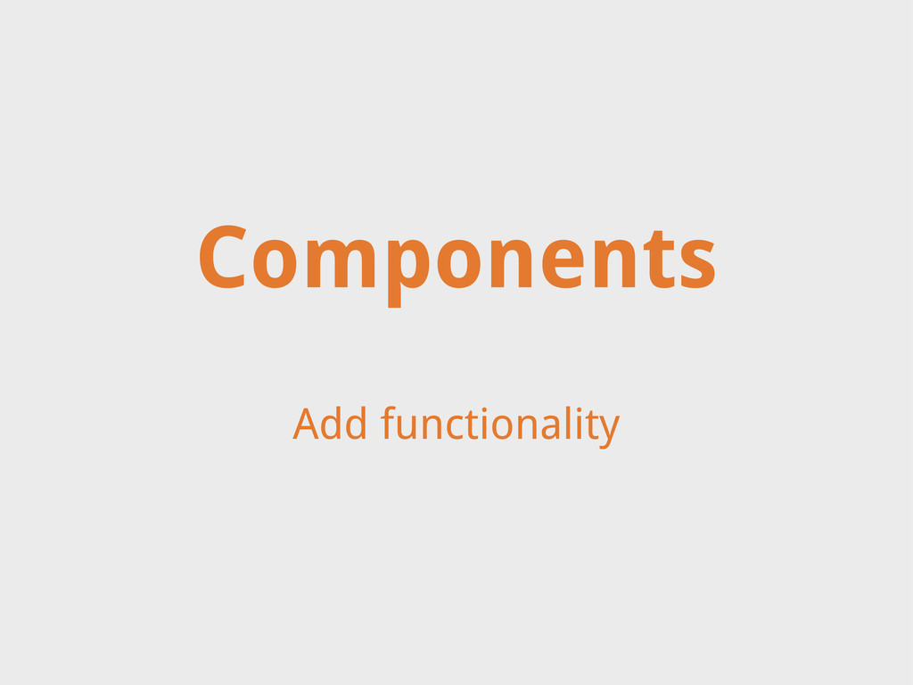 Add functionality Components