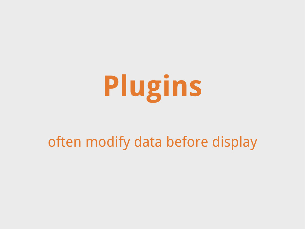 often modify data before display Plugins