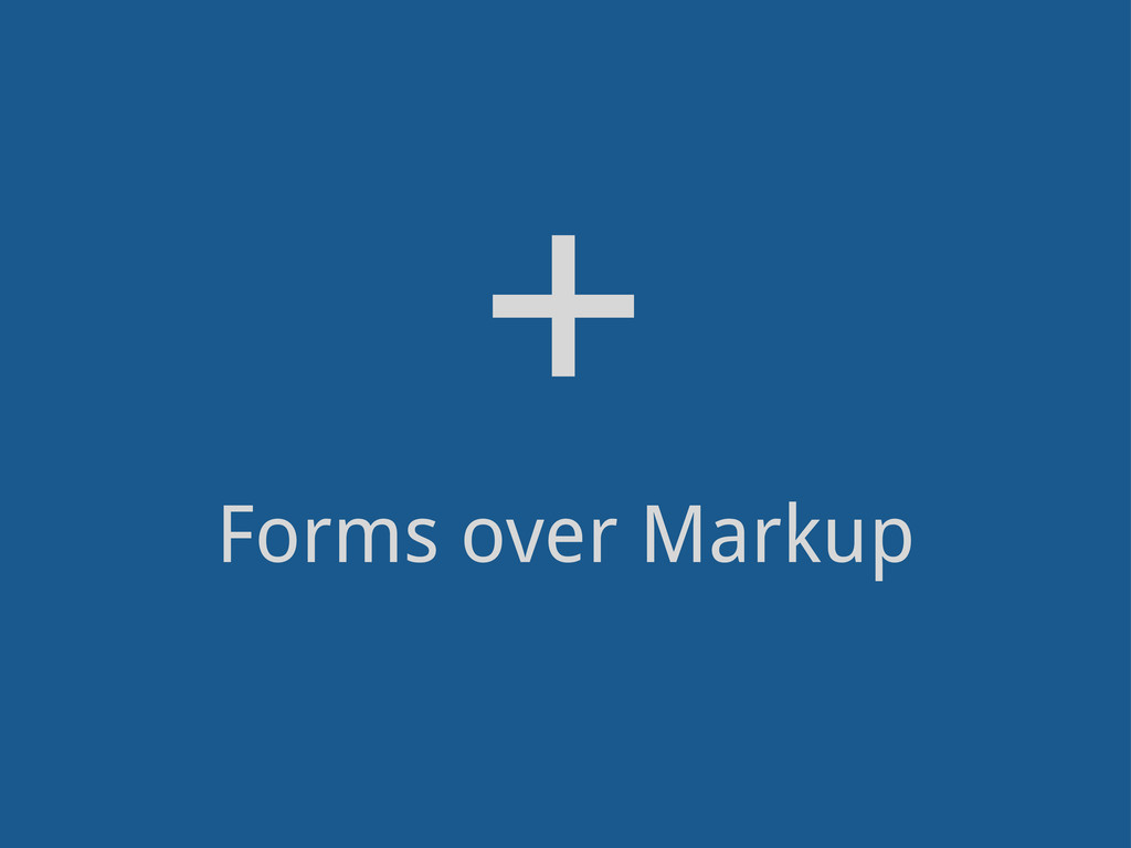 Forms over Markup +