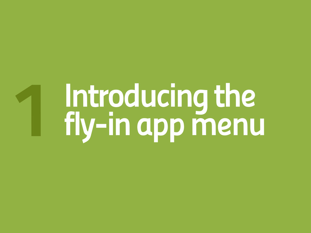 Introducing the fly-in app menu 1