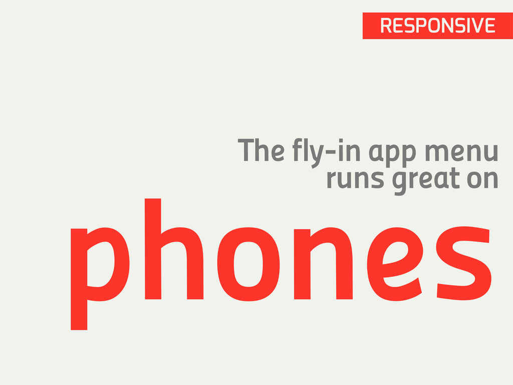 RESPONSIVE The fly-in app menu runs great on ph...