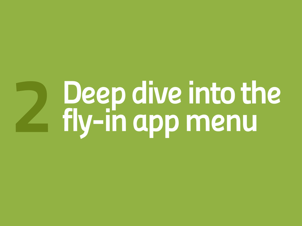 Deep dive into the fly-in app menu 2