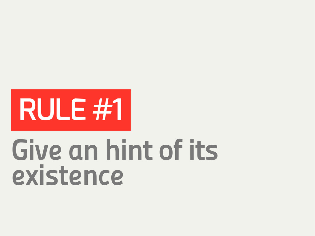RULE #1 Give an hint of its existence