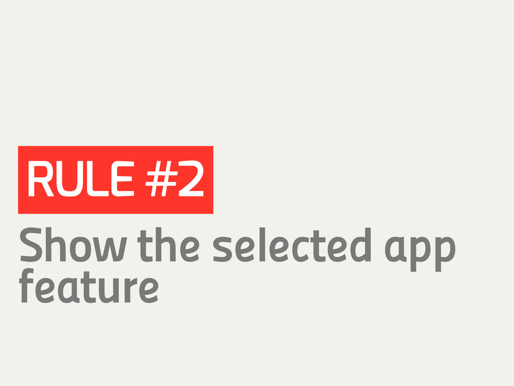 RULE #2 Show the selected app feature