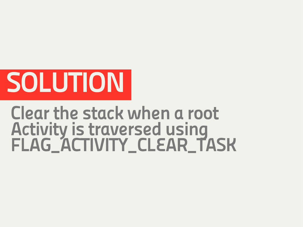 SOLUTION Clear the stack when a root Activity i...