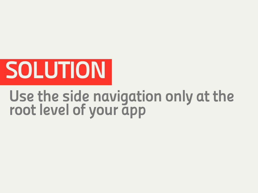 SOLUTION Use the side navigation only at the ro...