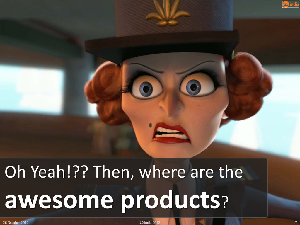 Oh Yeah!?? Then, where are the awesome products...