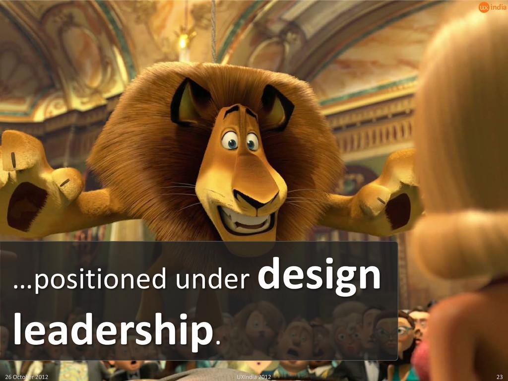 …positioned under design leadership. 26 October...