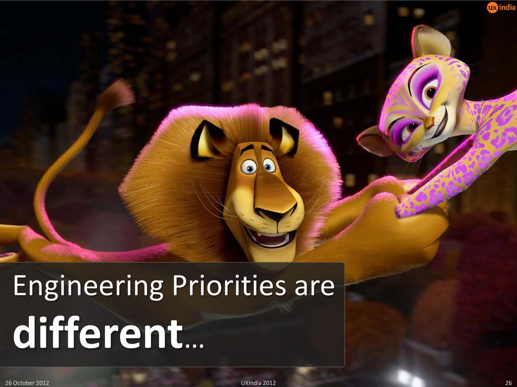 Engineering Priorities are different… 26 Octobe...