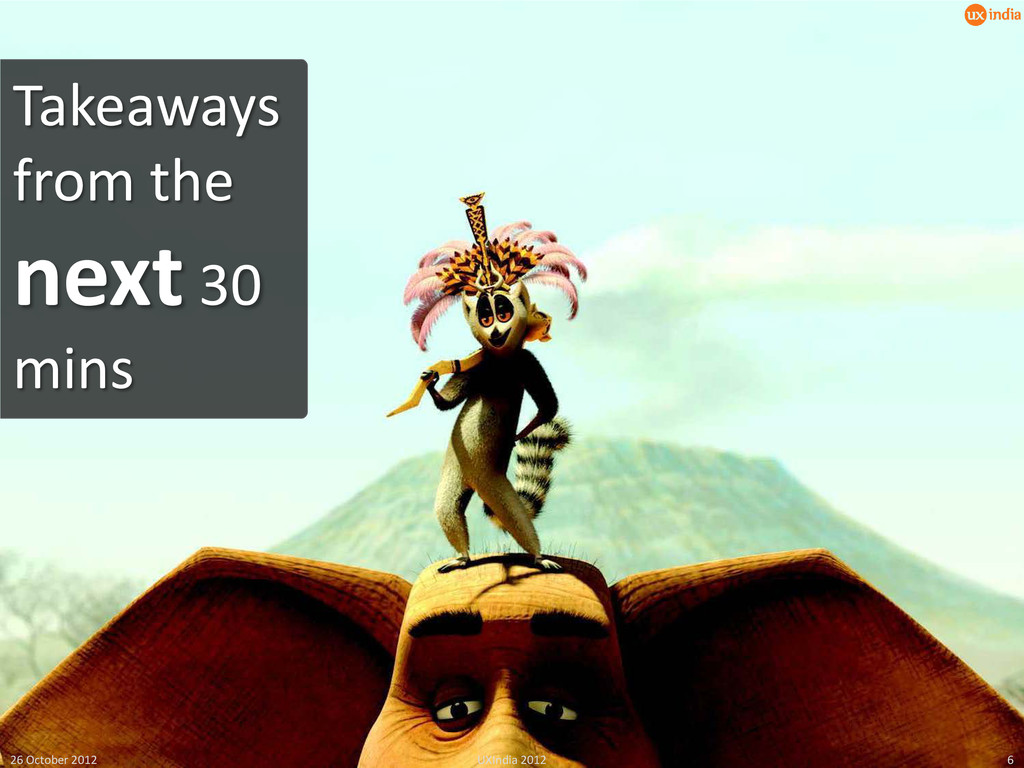 26 October 2012 UXIndia 2012 6 Takeaways from t...
