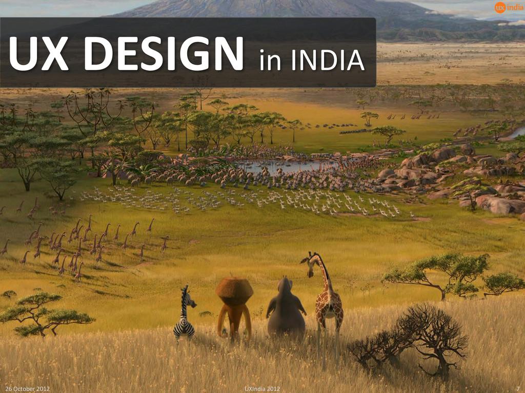 26 October 2012 UXIndia 2012 7 UX DESIGN in IND...