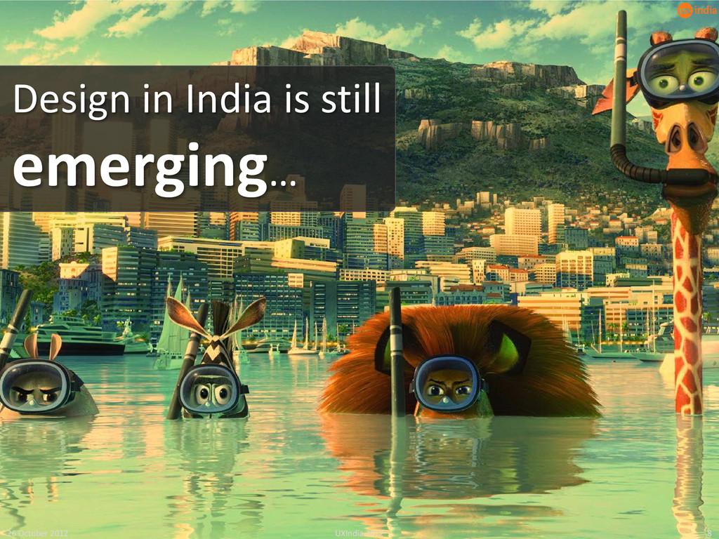 Design in India is still emerging… 26 October 2...