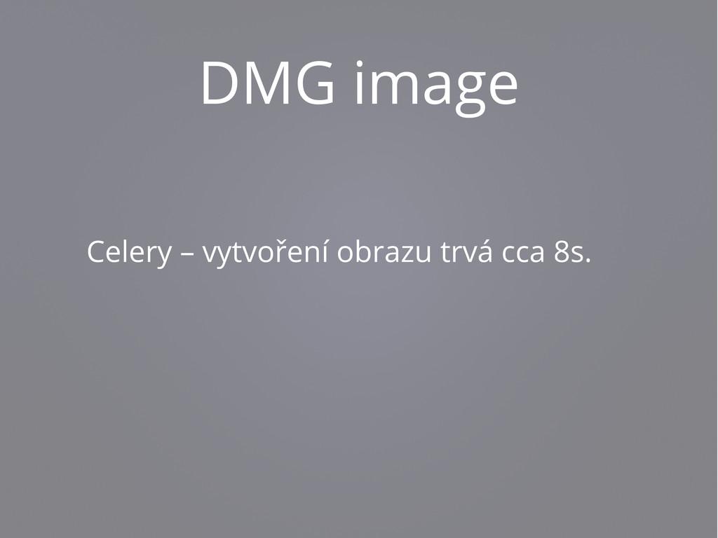 DMG image Celery – vytvoření obrazu trvá cca 8s.