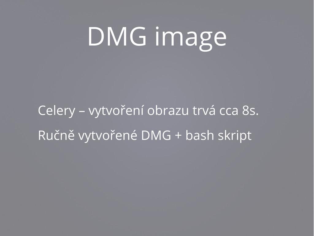 DMG image Celery – vytvoření obrazu trvá cca 8s...