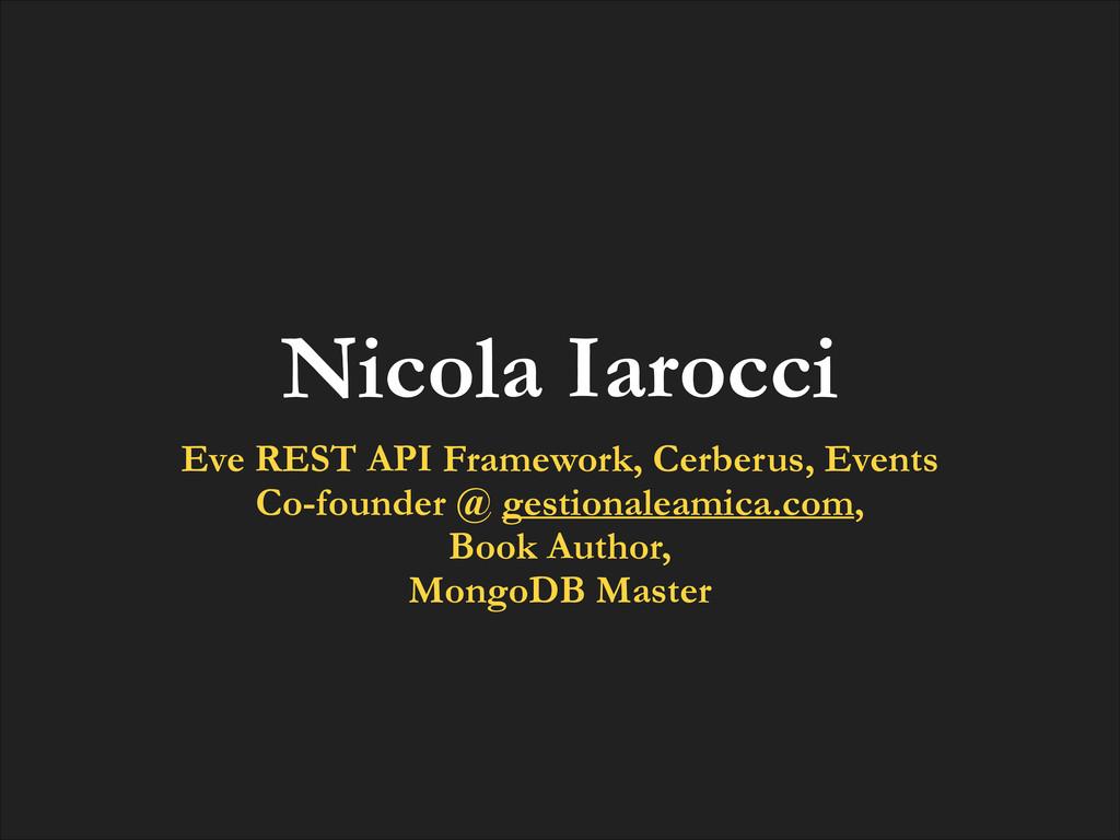 Nicola Iarocci Eve REST API Framework, Cerberus...
