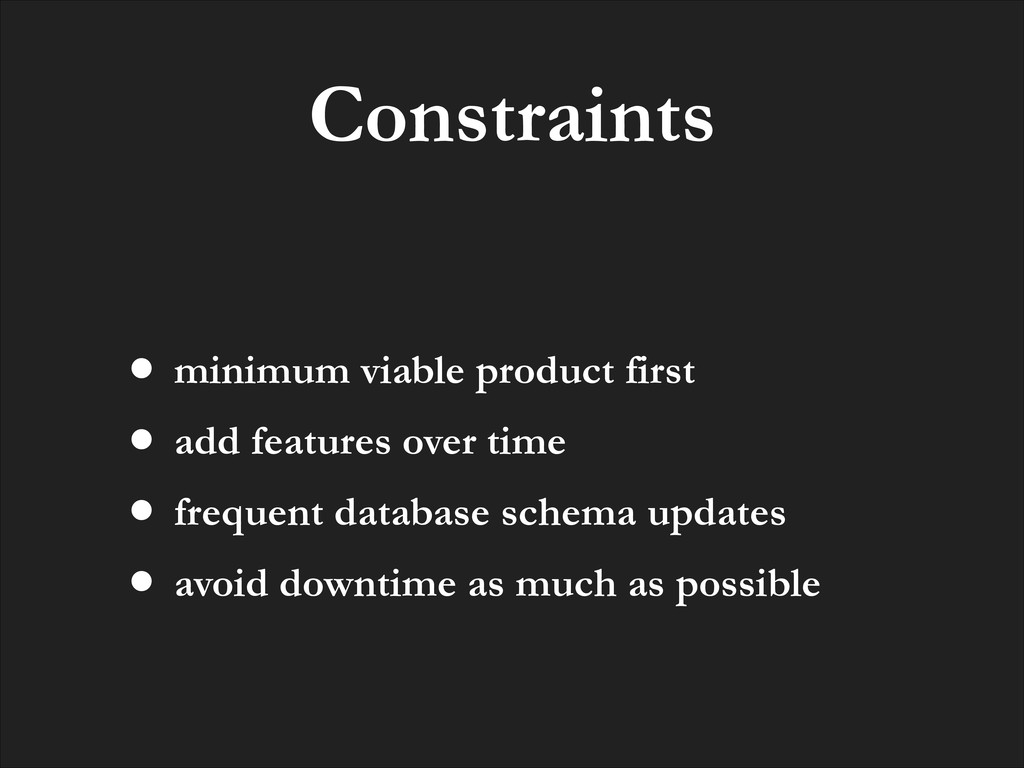 Constraints • minimum viable product first • ad...