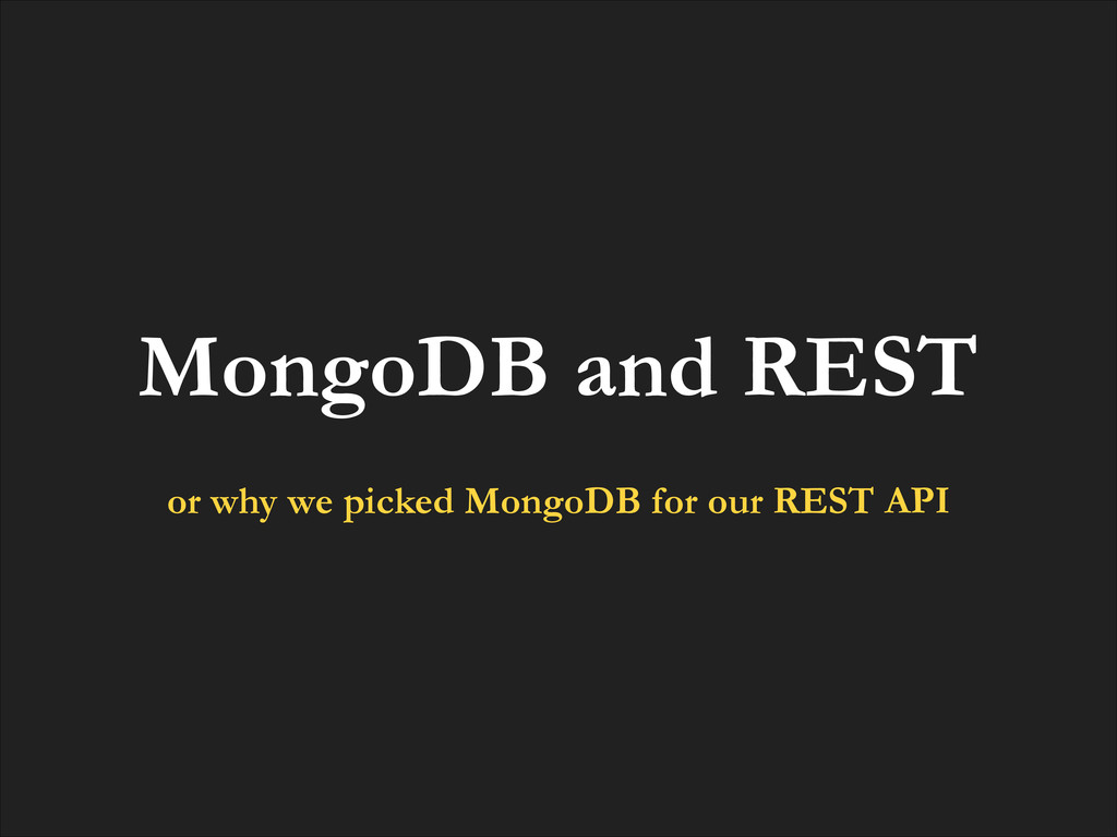 MongoDB and REST ! or why we picked MongoDB for...