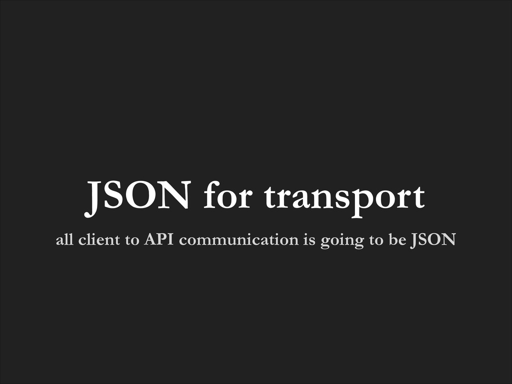 all client to API communication is going to be ...