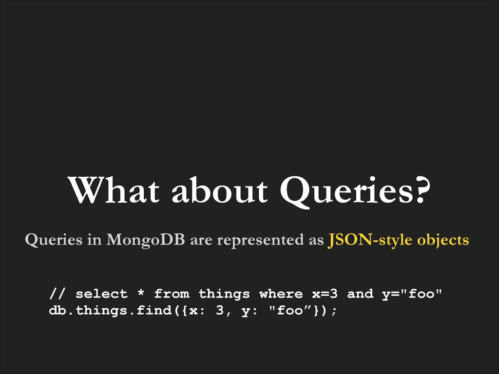 Queries in MongoDB are represented as JSON-styl...