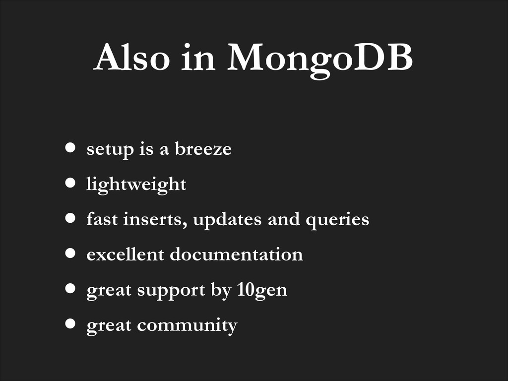 Also in MongoDB • setup is a breeze • lightweig...