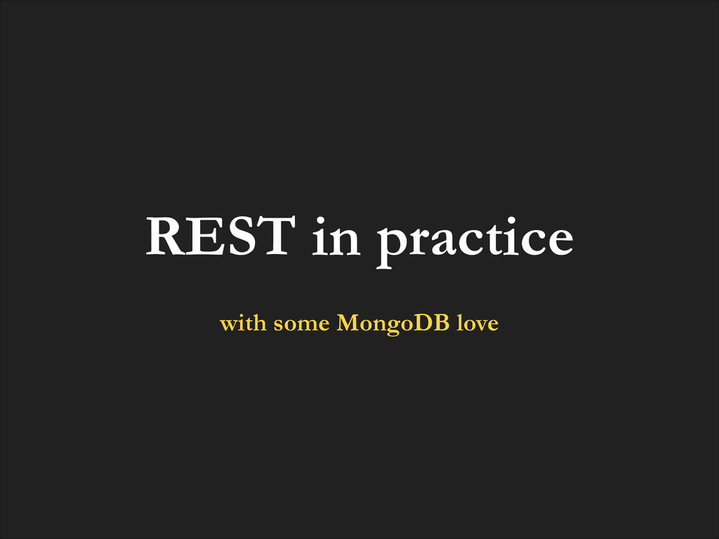 REST in practice ! with some MongoDB love