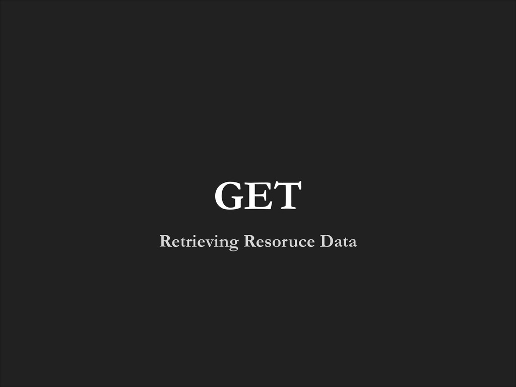 Retrieving Resoruce Data GET