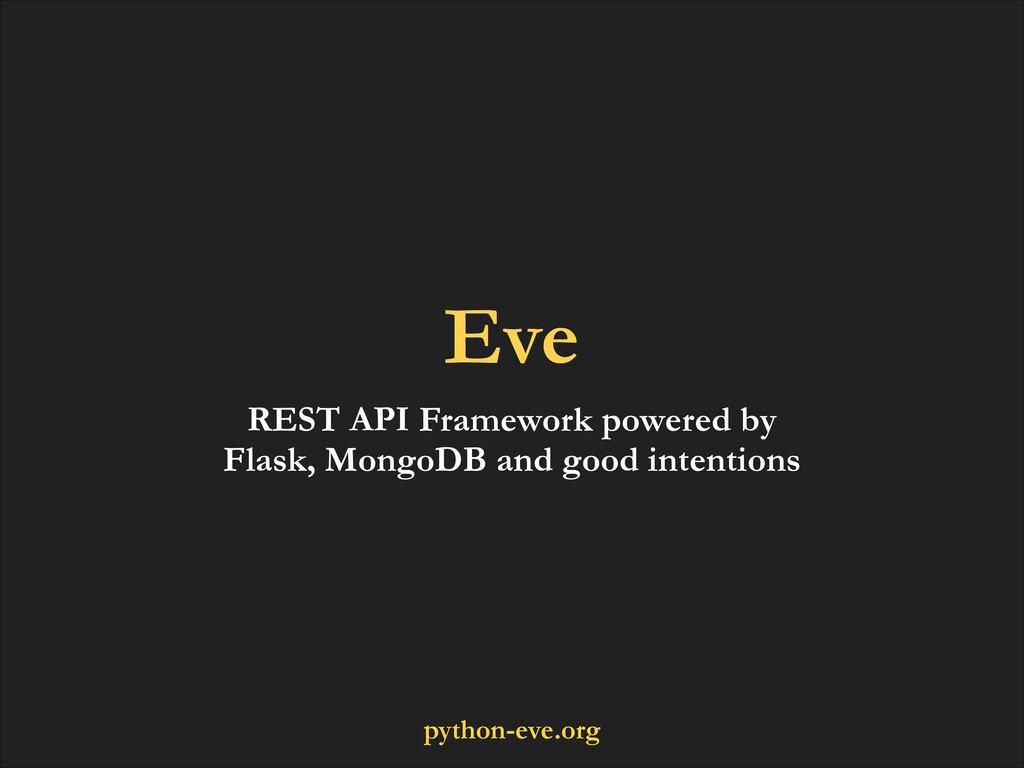 Eve REST API Framework powered by Flask, MongoD...