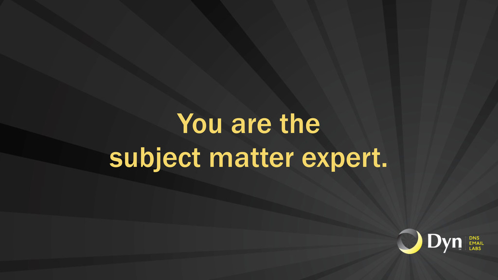 You are the subject matter expert.