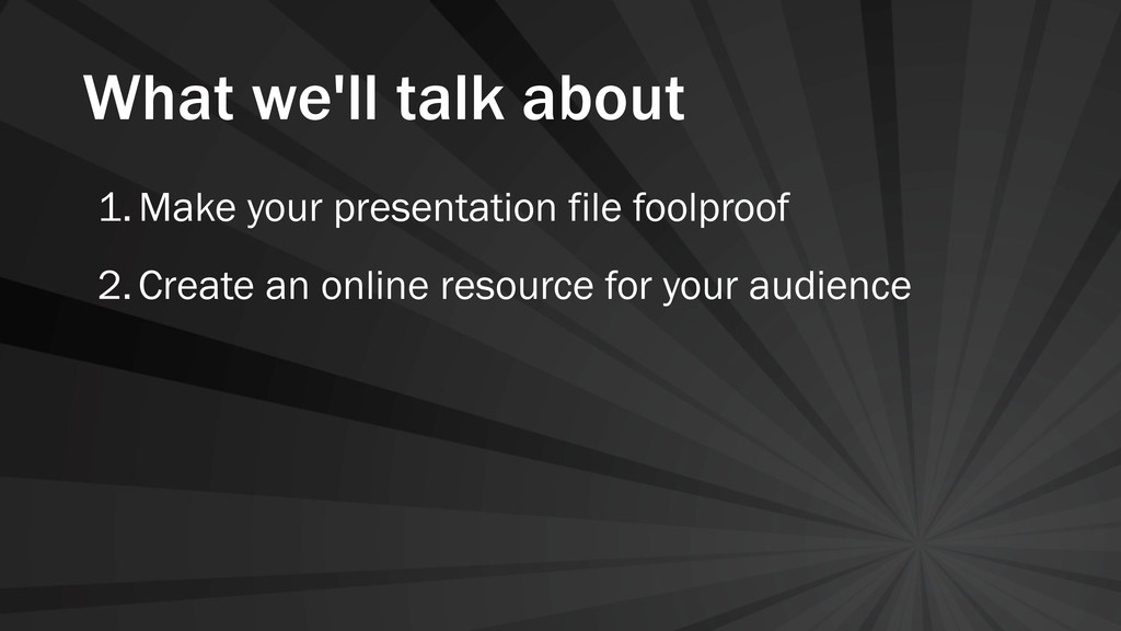 What we'll talk about 1.Make your presentation ...