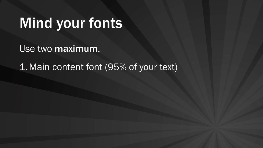 Mind your fonts Use two maximum. 1.Main content...