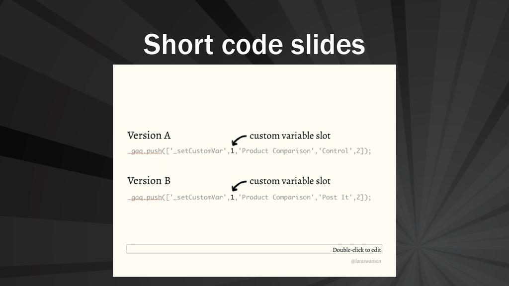 Short code slides