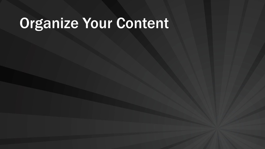 Organize Your Content