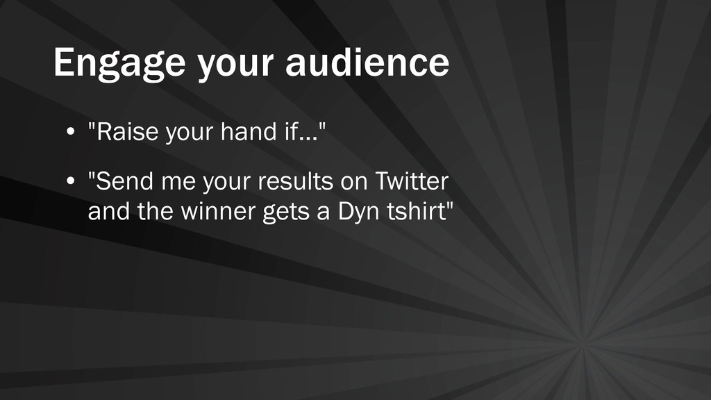 "Engage your audience • ""Raise your hand if..."" ..."