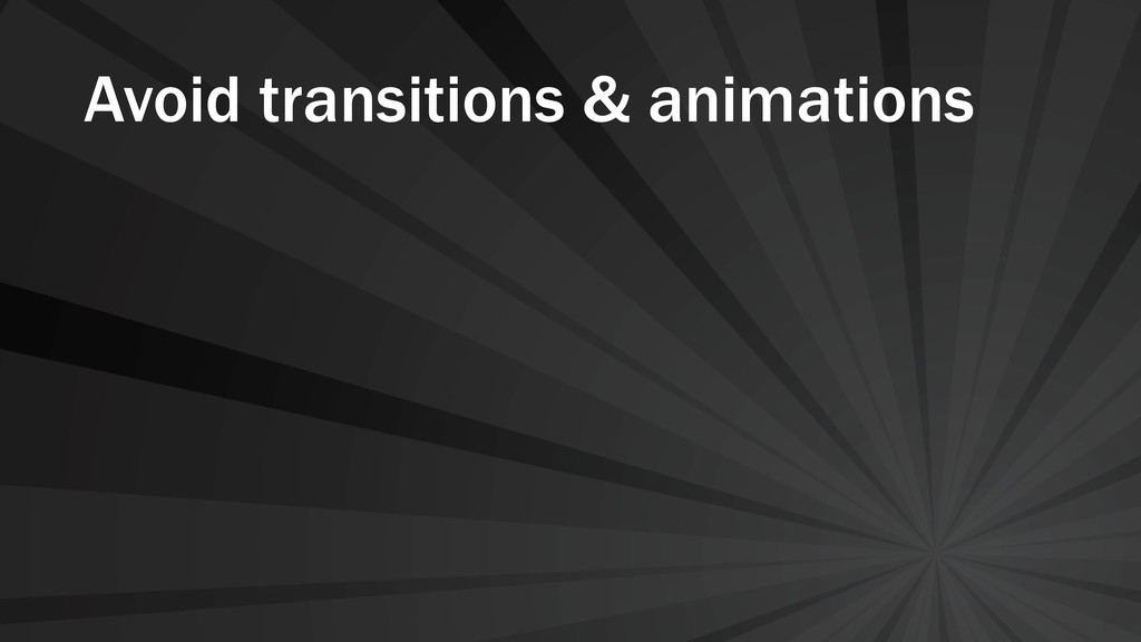 Avoid transitions & animations