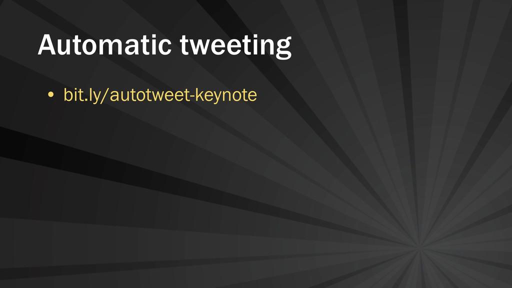 Automatic tweeting • bit.ly/autotweet-keynote