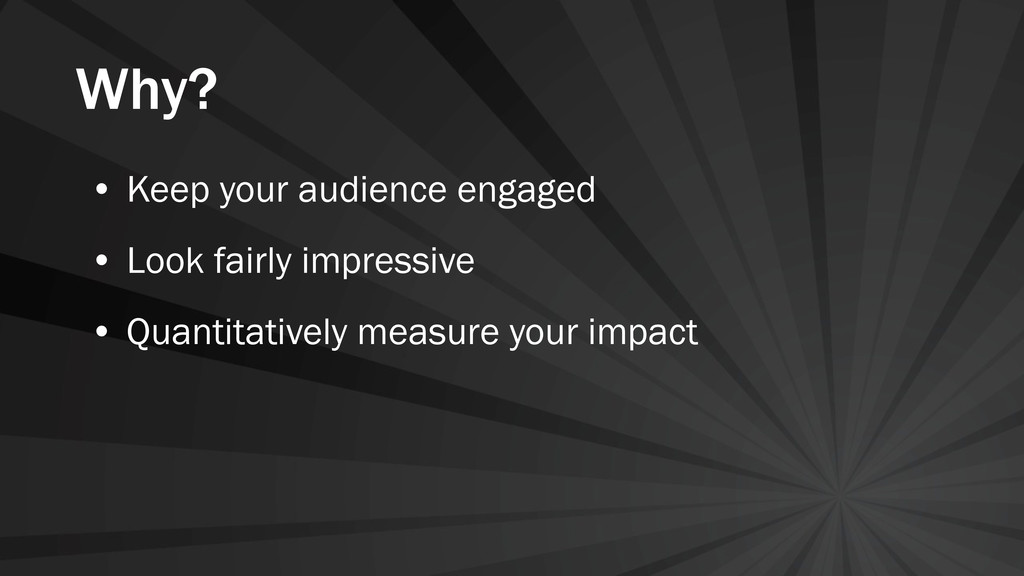 Why? • Keep your audience engaged • Look fairly...