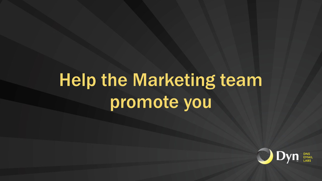 Help the Marketing team promote you