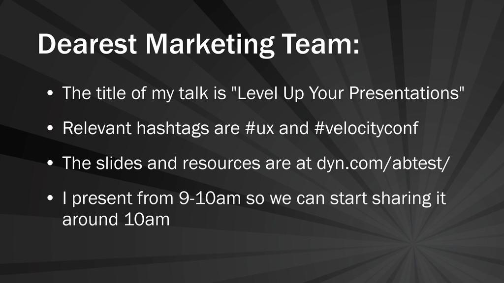 Dearest Marketing Team: • The title of my talk ...