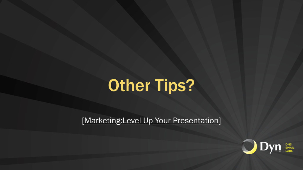 Other Tips? [Marketing:Level Up Your Presentati...