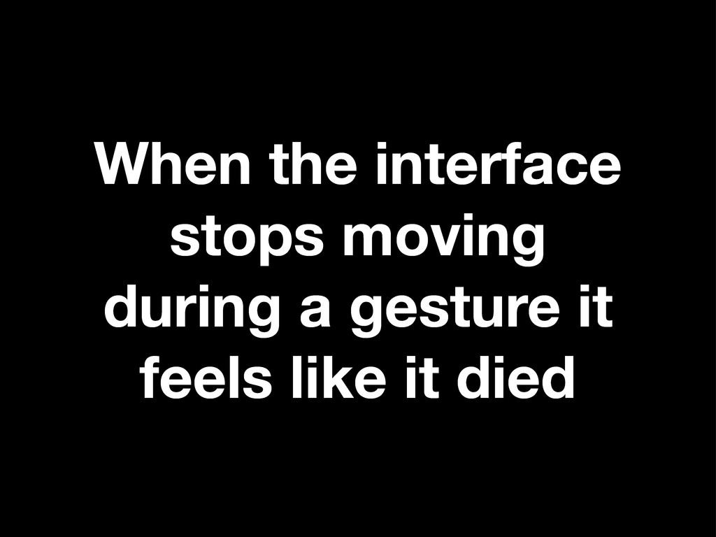 When the interface stops moving during a gestur...