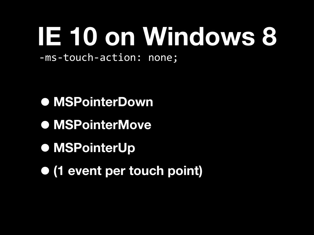 IE 10 on Windows 8 •MSPointerDown •MSPointerMov...