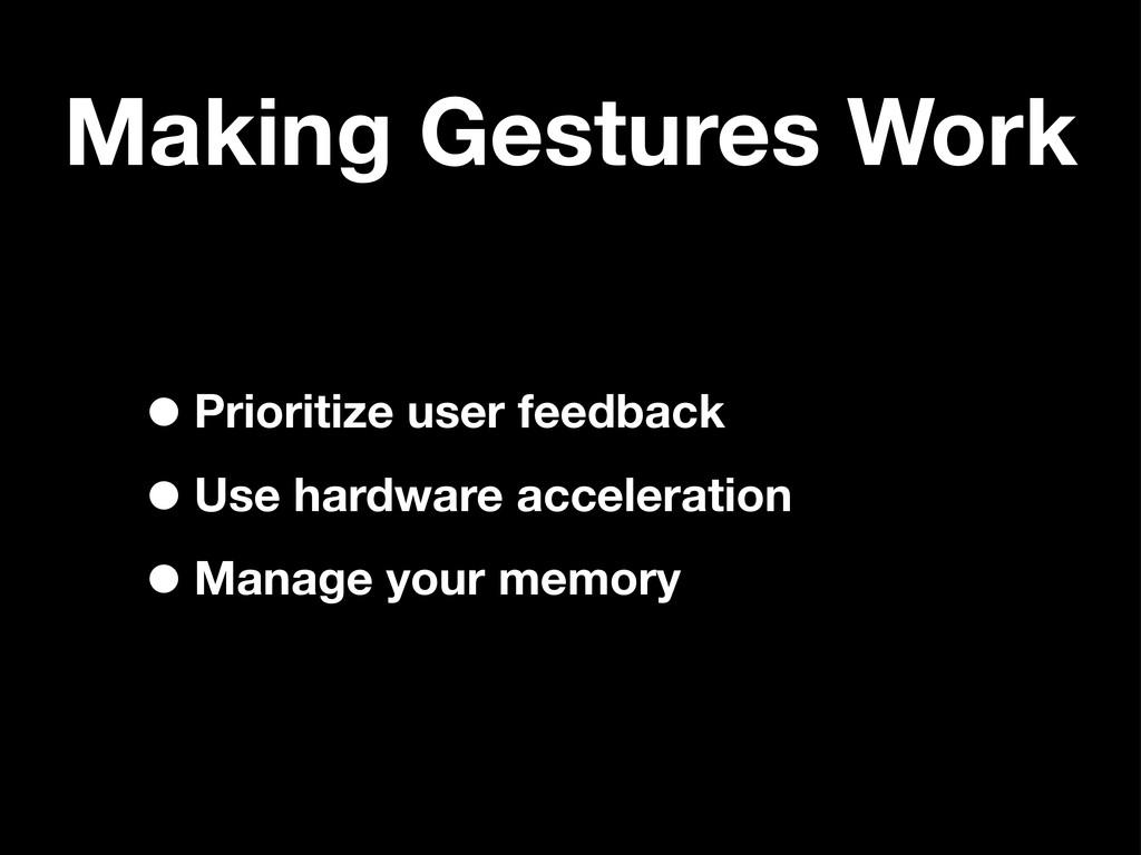 Making Gestures Work •Prioritize user feedback ...